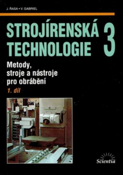 Strojírenská technologie 3. 1. díl. Metody, stroje a nástroje pro obrábění - Náhled učebnice