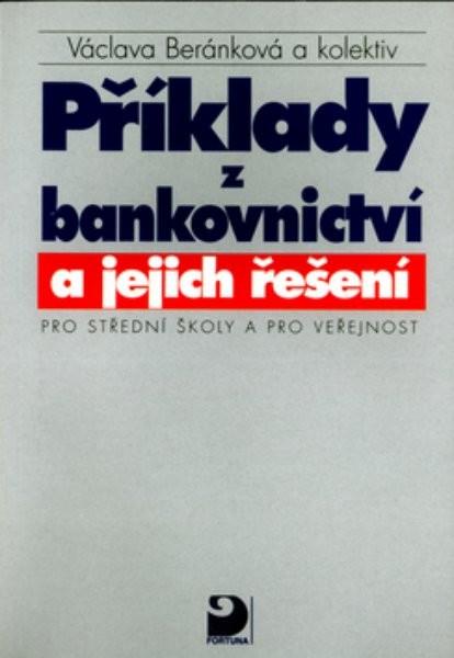 Příklady z bankovnictví a jejich řešení pro střední školy a veřejnost - Náhled učebnice