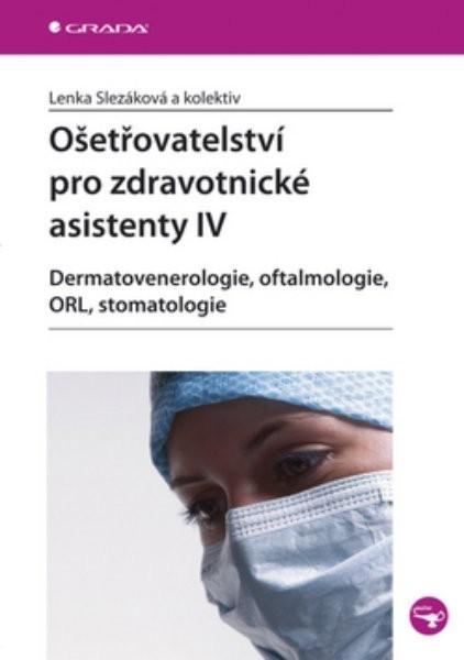 Ošetřovatelství pro zdravotnické asistenty IV -Dermatovenerologie, oftalmologie, ORL, stomatologie - Náhled učebnice