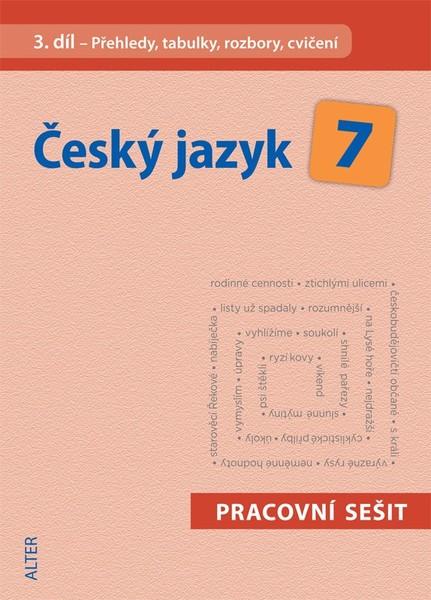 Český jazyk 7.r. 3.díl - Přehledy, tabulky, rozbory, cvičení (pracovní sešit)