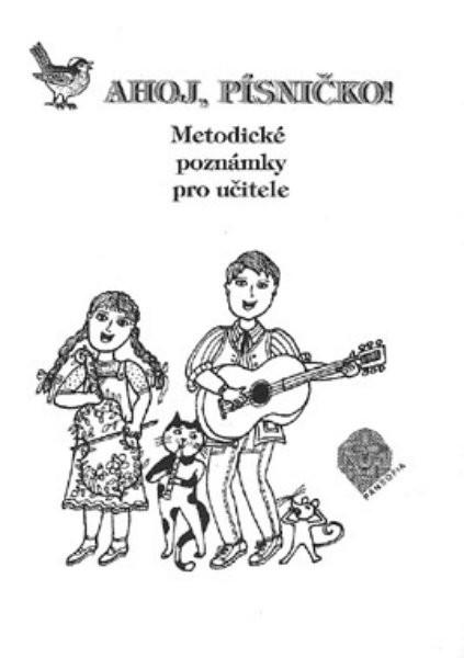 Ahoj, písničko! Hudební výchova pro 1.r. - Metodické poznámky pro učitele