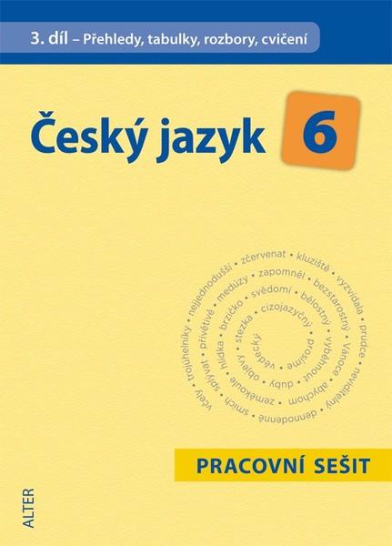 Český jazyk 6.r. 3.díl - Přehledy, tabulky, rozbory, cvičení (pracovní sešit)