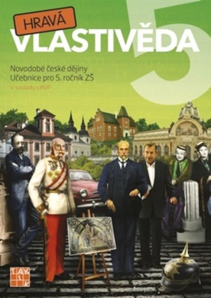 Hravá vlastivěda 5 Novodobé české dějiny - Učebnice pro 5.r. ZŠ