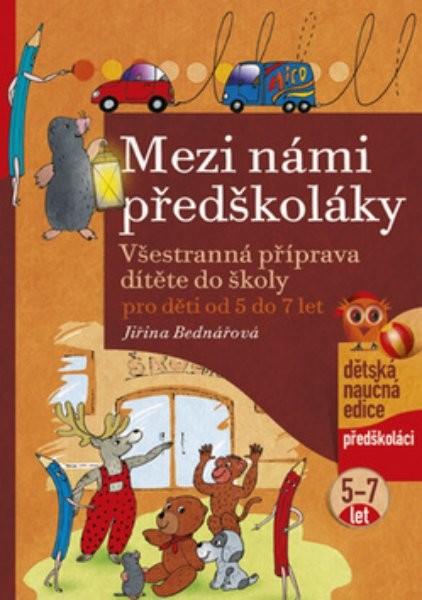 Mezi námi předškoláky - Všestranná příprava dítěte do školy (5 až 7 let)