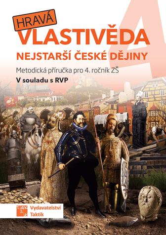 Hravá vlastivěda 4 Nejstarší české dějiny - Metodická příručka pro učitele 4.r. ZŠ