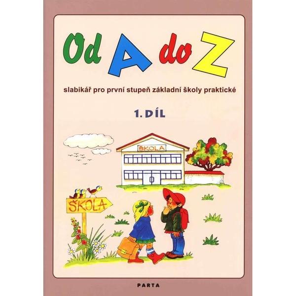 Od A do Z - Slabikář 1.díl pro 1. stupeň základní školy praktické
