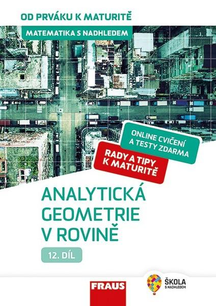 Matematika s nadhledem od prváku k maturitě 12. díl Analytická geometrie v rovině