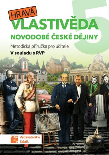 Hravá vlastivěda 5 Novodobé české dějiny - Metodická příručka pro učitele