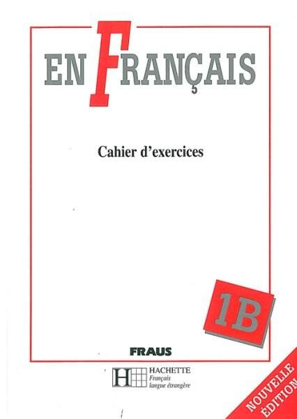 En Francais 1 - Cahier d´exercices 1B (pracovní sešit)