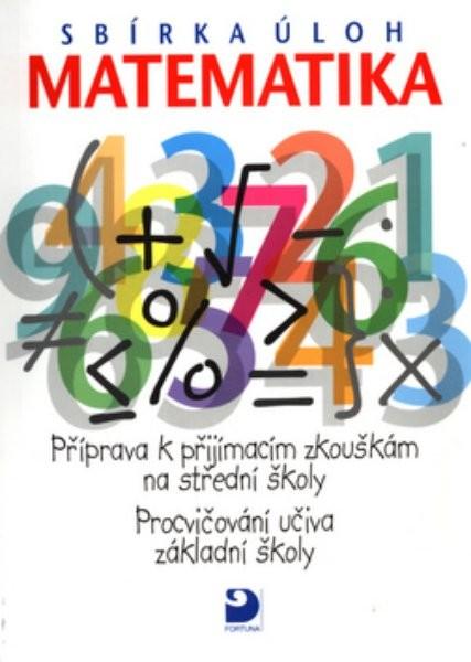 Matematika - Sbírka úloh - Příprava k přijímacím zkouškám na SŠ