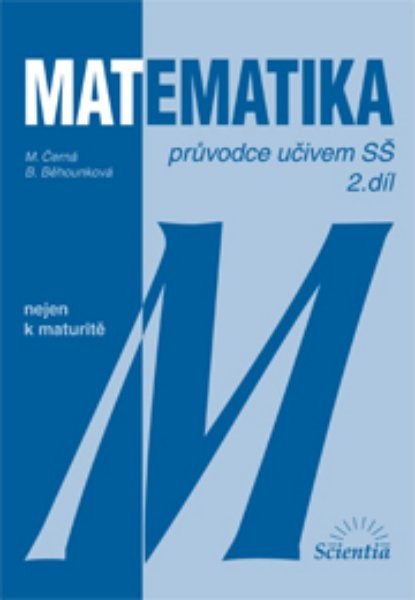 Matematika nejen k maturitě - průvodce učivem SŠ 2.díl