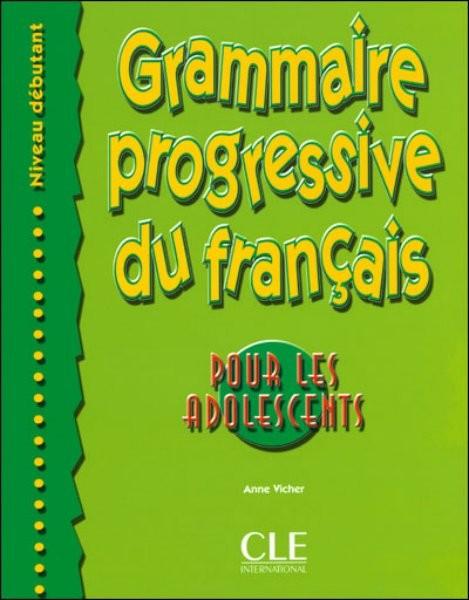Grammaire progressive du francais Pour les adolescents - Niveau débutant