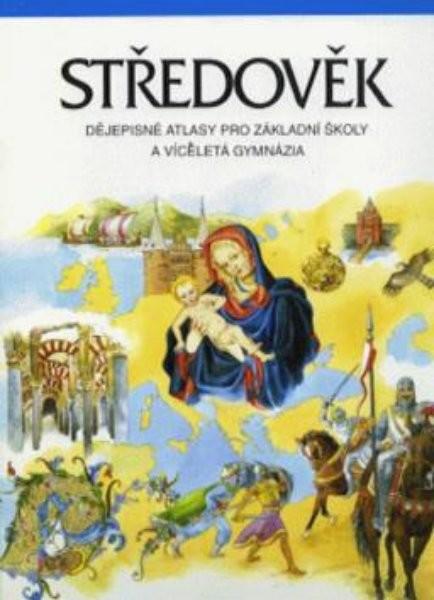 Středověk - dějepisné atlasy pro ZŠ a víceletá gymnázia