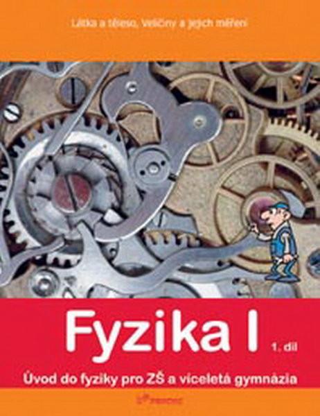 Fyzika I - učebnice 1.díl pro 6.r. ZŠ (Látka a těleso, Veličiny a jejich měření)