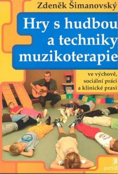 Hry s hudbou a techniky muzikoterapie ve výchově, sociální práci a klinické praxi