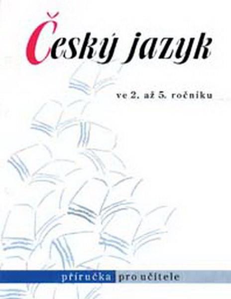 Český jazyk ve 2. až 5. r. - příručka pro učitele