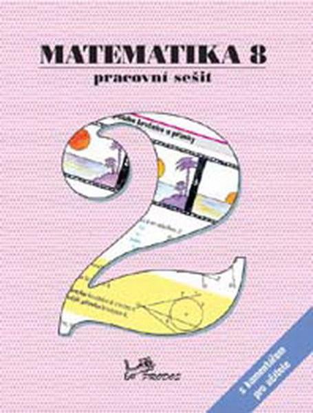 Matematika 8.r. pracovní sešit 2 s komentářem pro učitele