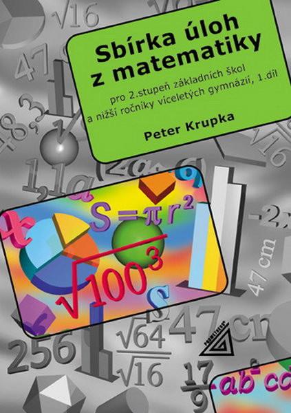 Sbírka úloh z matematiky 2.st. ZŠ a nižší ročníky víceletých gymnázií 1.díl