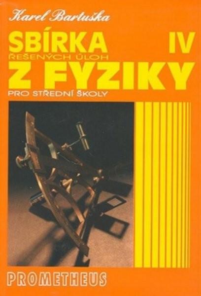 Sbírka řešených úloh z fyziky pro střední školy IV (Optika, Fyzika mikrosvěta, Speciální teorie rela
