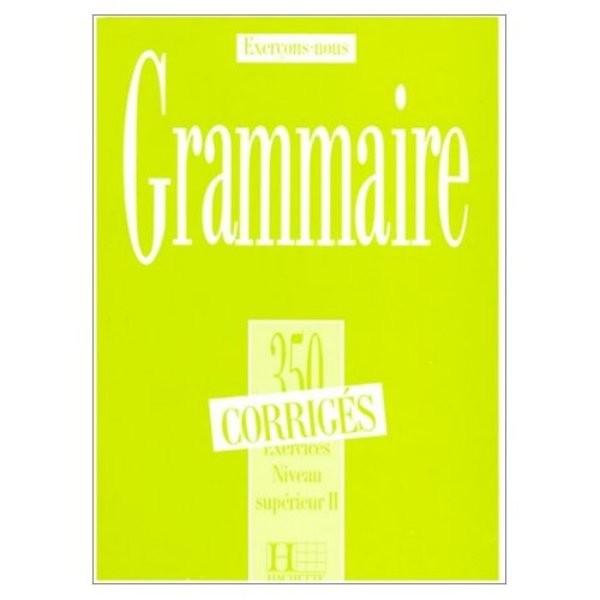 Grammaire 350 Exercices Niveau supérieur II - Corrigés (klíč)