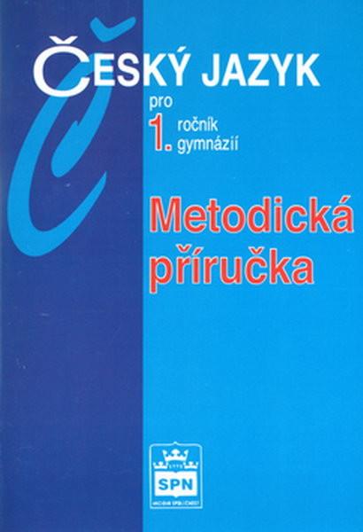 Český jazyk pro 1.r. gymnázií - Metodická příručka