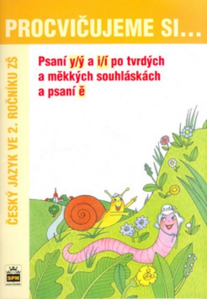 Procvičujeme si...Psaní y/ý a i/í po tvrdých a měkkých souhláskách a psaní ě 2.r.