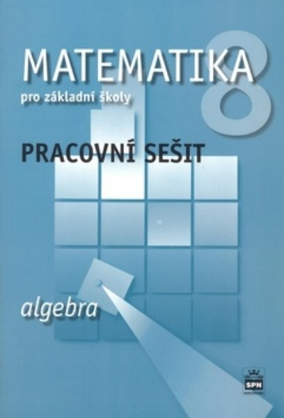 Matematika 8.r. ZŠ - Algebra - pracovní sešit (nová řada)
