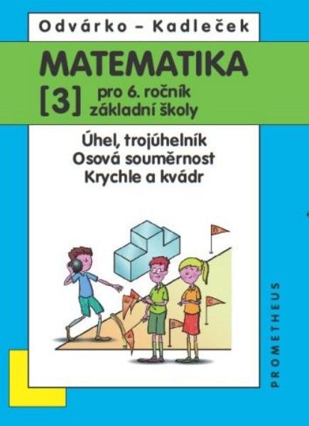 Matematika 6. r. ZŠ 3. díl - Úhel, trojúhelník, Osová souměrnost, Krychle a kvádr