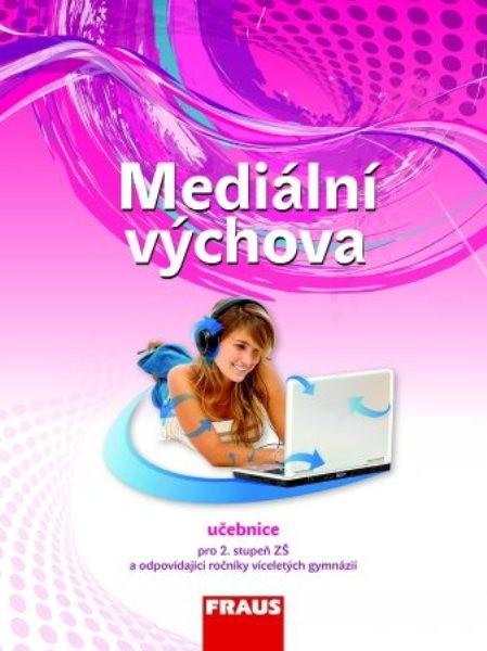 Mediální výchova - učebnice pro 2.stupeň ZŠ a odpovídající ročníky víceletých gymnázií