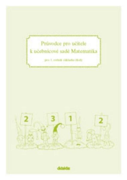 Průvodce pro učitele k učebnicové sadě Matematika pro 1.ročník ZŠ