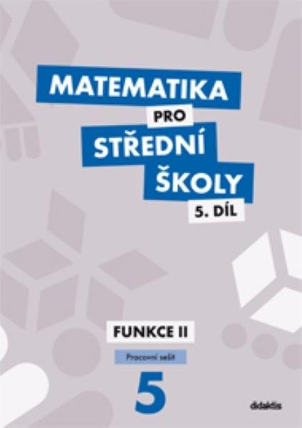 Matematika pro SŠ 5.díl - Funkce II (pracovní sešit)