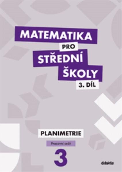 Matematika pro SŠ 3.díl - Planimetrie (pracovní sešit)