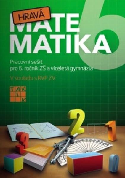 Hravá matematika 6 - Pracovní sešit pro 6. ročník ZŠ a víceletá gymnázia