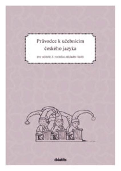 Průvodce k učebnicím českého jazyka 3.r. ZŠ pro učitele