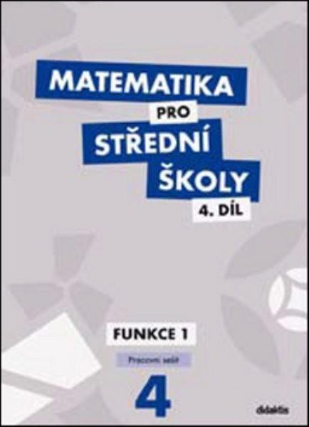 Matematika pro SŠ 4.díl - Funkce I (pracovní sešit)