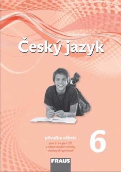 Český jazyk 6.r. ZŠ - příručka učitele (nová generace)