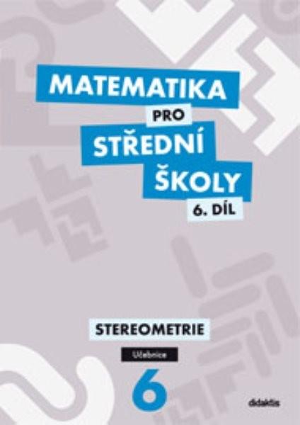Matematika pro SŠ 6.díl - Stereometrie (pracovní sešit)