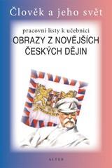 Obrazy z novějších českých dějin - pracovní listy k učebnici (Člověk a jeho svět)