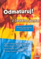Odmaturuj z českého jazyka - Rozšířené vydání doplněné o praktickou část