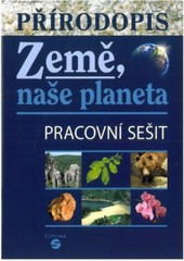 Přírodopis pro ZŠ praktické - Země, naše planeta (pracovní sešit)