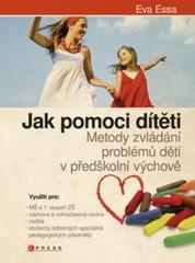 Jak pomoci dítěti - Metody zvládání problémových dětí v předškolní výchově