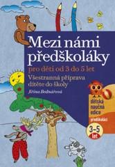 Mezi námi předškoláky - Všestranná příprava dítěte do školy (3 až 5 let)