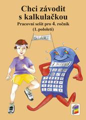 Chci závodit s kalkulačkou - Pracovní sešit pro 4. ročník (1.pololetí)
