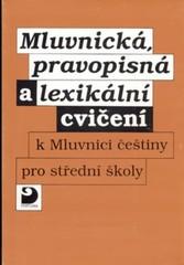 Mluvnická, pravopisná a lexikální cvičení k Mluvnici češtiny pro SŠ
