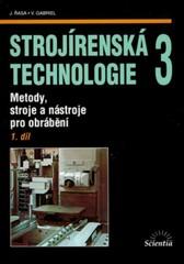 Strojírenská technologie 3 1.díl - Metody, stroje a nástroje pro obrábění
