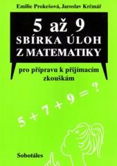 5 až 9. Sbírka úloh z matematiky pro přípravu k přijímacím zkouškám, určená žákům 5., 7. a 9. tříd