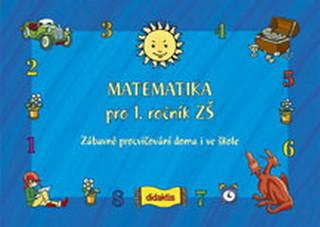 Matematika pro 1. r. ZŠ - Zábavné procvičování doma i ve škole