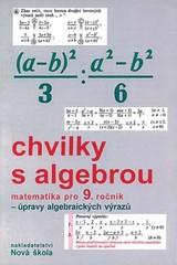 Chvilky s algebrou - matematika pro 9.ročník