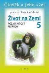Život na Zemi 5.r. - Rozmanitost přírody - pracovní listy k učebnici