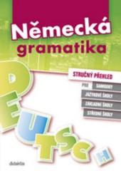 Německá gramatika - stručný přehled pro samouky, JŠ, ZŠ, SŠ